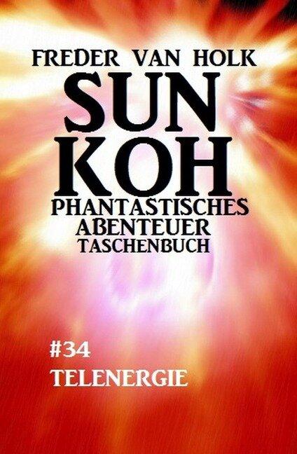 Sun Koh Taschenbuch #34: Telenergie - Freder van Holk