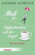 Mut ist ... Kaffeetrinken mit der Angst - Susanne Niemeyer