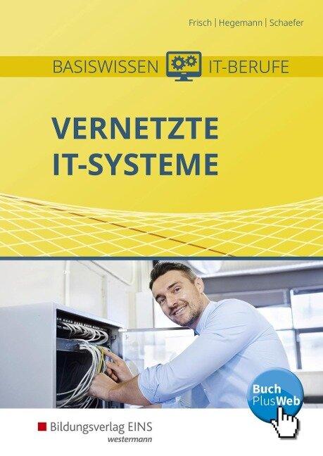 Basiswissen IT-Berufe. Vernetzte IT-Systeme. Schülerband - Werner Frisch, Klaus Hegemann, Udo Schaefer