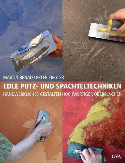 Edle Putz- und Spachteltechniken - Martin Benad, Peter Ziegler