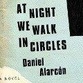 At Night We Walk in Circles - Daniel Alarcon
