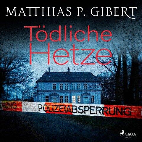 Tödliche Hetze - Matthias P. Gibert