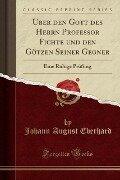 Uber den Gott des Herrn Professor Fichte und den Götzen Seiner Gegner - Johann August Eberhard