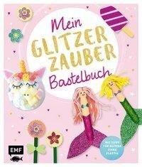 Mein Glitzer-Zauber-Bastelbuch - Wiebke Schröder