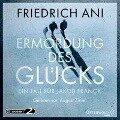 Ermordung des Glücks - Friedrich Ani