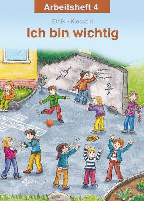 Ich bin wichtig. Arbeitsheft Ethik Klasse 4. Thüringen - Michelle Meier-Metz, Steffi Rauch