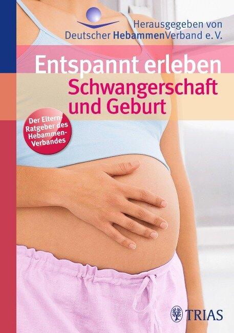 Entspannt erleben: Schwangerschaft und Geburt - Ursula Jahn-Zöhrens