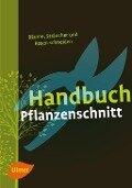 Handbuch Pflanzenschnitt - Heiko Hübscher, Heinrich Beltz, Gerd Großmann, Helmut Pirc