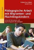 Pädagogische Arbeit mit Migranten- und Flüchtlingskindern - Hubertus Adam, Sarah Inal