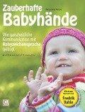 Zauberhafte Babyhände - Wie ganzheitliche Kommunikation mit Babyzeichensprache gelingt - Kelly Malottke, Andy Malottke