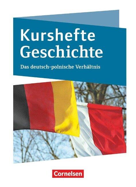 Kurshefte Geschichte. Das Deutsch-polnische Verhältnis - Christian Peters, Robert Quast