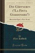 "Die Gärtnerin (""La Finta Giardiniera"") - Max Kalbeck"