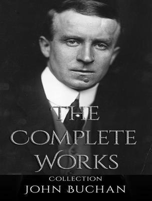The Complete Works of John Buchan - John Buchan