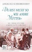 """""""Du bist nicht so wie andre Mütter"""" - Angelika Schrobsdorff"""