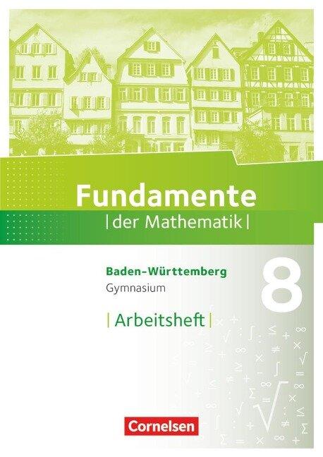 Fundamente der Mathematik 8. Schuljahr - Baden-Württemberg - Arbeitsheft mit Lösungen -