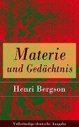 Materie und Gedächtnis - Vollständige deutsche Ausgabe - Henri Bergson