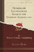 Offizieller Illustrierter Katalog der Gemälde-Ausstellung (Classic Reprint) - Worms Gemälde-Ausstellung