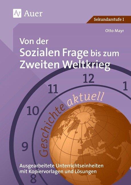 Von der sozialen Frage bis zum Zweiten Weltkrieg (8. bis 10. Klasse) - Otto Mayr