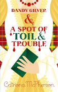 Dandy Gilver and a Spot of Toil and Trouble - Catriona Mcpherson