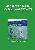 Man lernt nie aus - Schottland 1974-79 - Peter Detlev Kirmsse