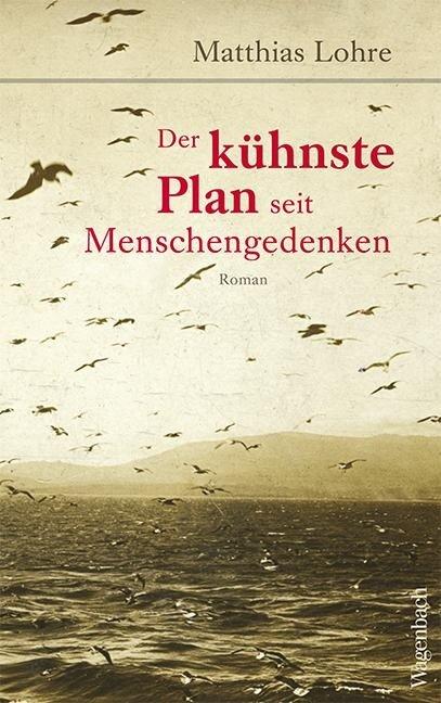 Der kühnste Plan seit Menschengedenken - Matthias Lohre