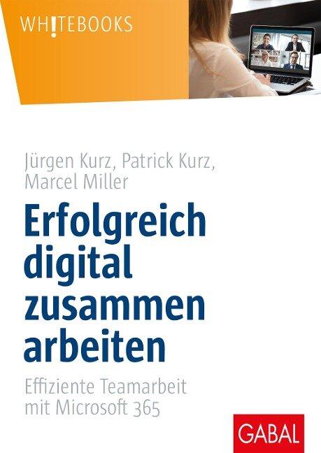 Erfolgreich digital zusammen arbeiten - Jürgen Kurz, Patrick Kurz, Marcel Miller
