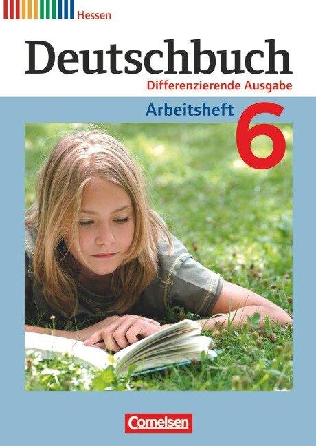 Deutschbuch 6. Schuljahr. Arbeitsheft mit Lösungen. Hessen - Friedrich Dick, Agnes Fulde, Marianna Lichtenstein, Toka-Lena Rusnok