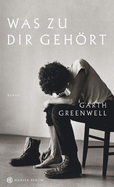 Was zu dir gehört - Garth Greenwell