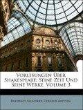 Vorlesungen über Shakespeare, seine Zeit und seine Werke, Dritter Band - Friedrich Alexander Theodor Kreyssig