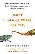 Make Change Work for You - Scott Steinberg