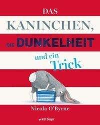 Das Kaninchen, die Dunkelheit und ein Trick - Nicola O'Byrne