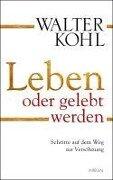Leben oder gelebt werden - Walter Kohl
