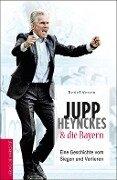 Jupp Heynckes und die Bayern - Detlef Vetten