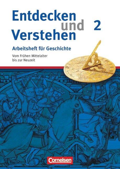 Entdecken und Verstehen. Arbeitsheft Geschichte2. Vom Frühen Mittelalter bis zur Frühen Neuzeit - Hagen Schneider