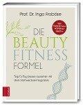 Die Beauty-Fitness-Formel - Ingo Froböse