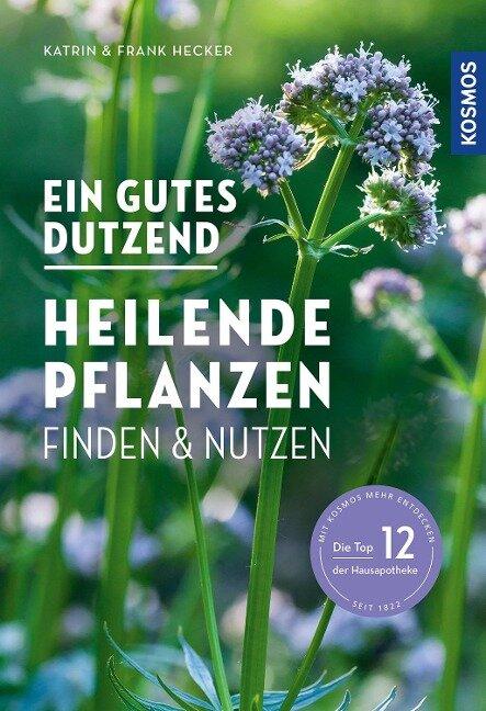 Ein gutes Dutzend heilende Pflanzen - Katrin Hecker, Frank Hecker