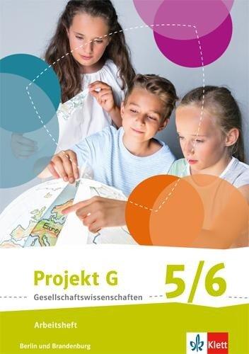 Projekt G Gesellschaftswissenschaften. Arbeitsheft 5/6. Berlin, Brandenburg. Grundschule ab 2017 -