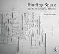 Binding Space: The Book as Spatial Practice - Marian Macken