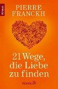 21 Wege, die Liebe zu finden - Pierre Franckh