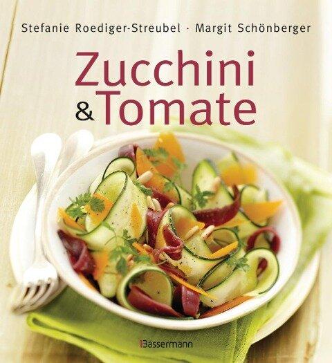 Zucchini und Tomate - Stefanie Roediger-Streubel, Margit Schönberger