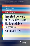 Targeted Delivery of Pesticides Using Biodegradable Polymeric Nanoparticles - Arnab De, Rituparna Bose, Ajeet Kumar, Subho Mozumdar