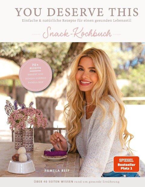 You deserve this. Snack-Kochbuch. - Pamela Reif