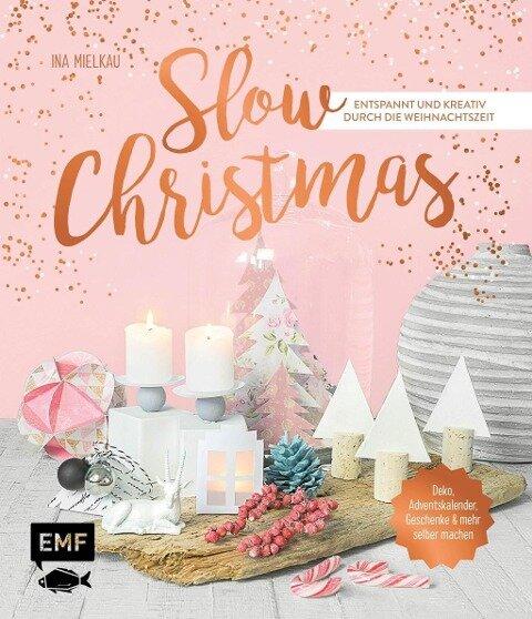 Slow Christmas - Entspannt und kreativ durch die Weihnachtszeit - Ina Mielkau