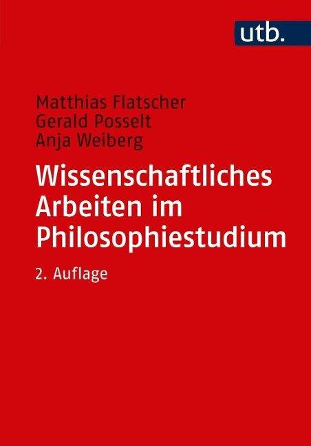 Wissenschaftliches Arbeiten im Philosophiestudium - Matthias Flatscher, Gerald Posselt, Anja Weiberg