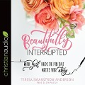 Beautifully Interrupted: When God Holds the Pen That Writes Your Story - Teresa Swanstrom Anderson
