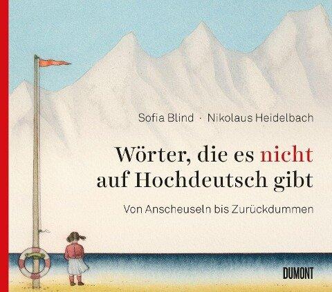 Wörter, die es nicht auf Hochdeutsch gibt - Sofia Blind, Nikolaus Heidelbach
