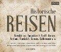 Historische Reisen. Berichte und Tagebücher berühmter Entdecker -