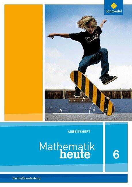 Mathematik heute 6. Arbeitsheft mit Lösungen 6. Grundschulen. Berlin und Brandenburg -