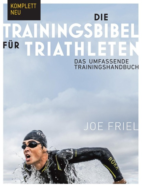 Die Trainingsbibel für Triathleten - Joe Friel