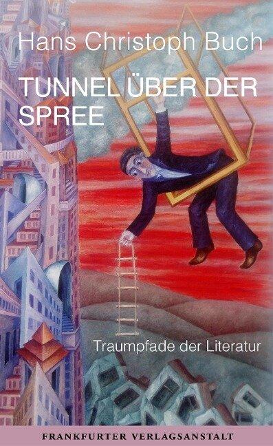 Tunnel über der Spree - Hans Christoph Buch